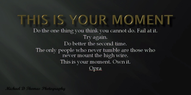 This is your moment.
